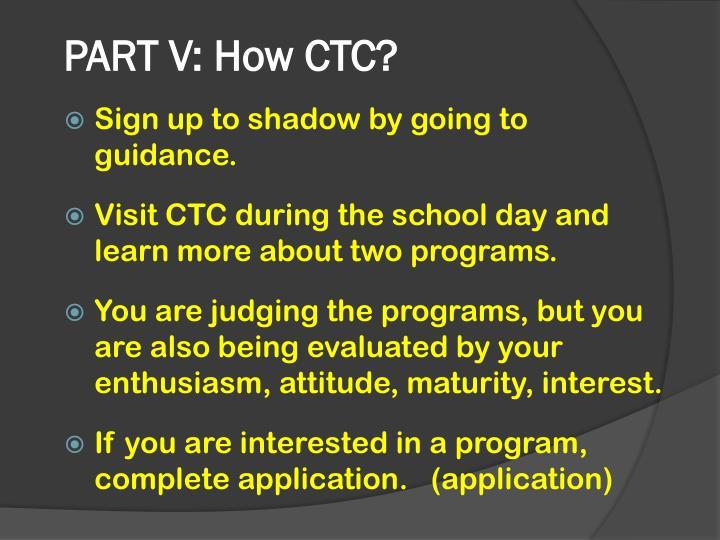 PART V: How CTC?