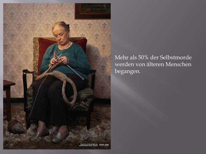 Mehr als 50% der Selbstmorde werden von älteren Menschen begangen.