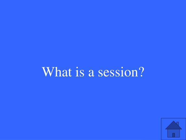 What is a session?