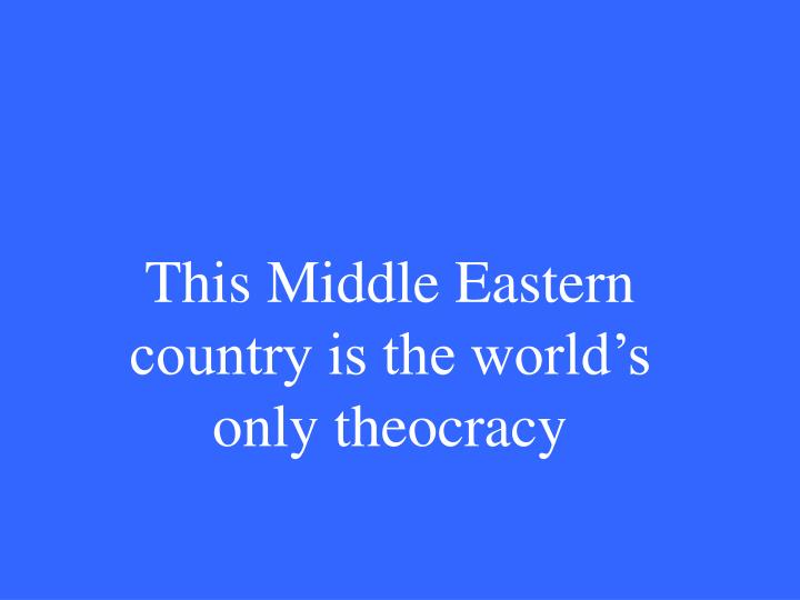 This Middle Eastern country is the world's only theocracy