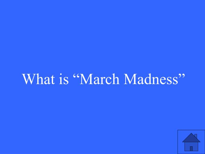 "What is ""March Madness"""