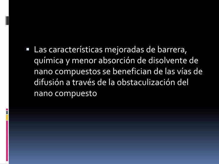 Las características mejoradas de barrera, química y menor absorción de disolvente de nano compuestos se benefician de las vías de difusión a través de la