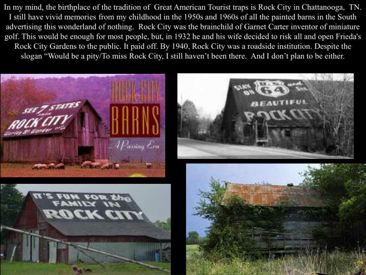 In my mind, the birthplace of the tradition of  Great American Tourist traps is Rock City in Chattan...