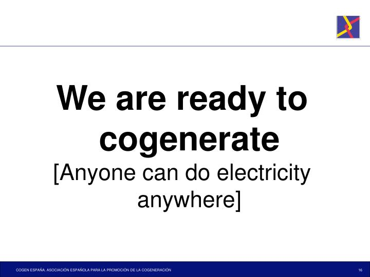 We are ready to cogenerate
