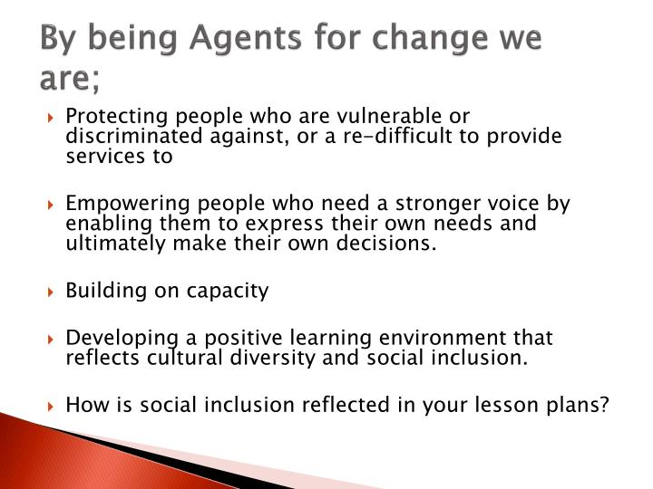 By being Agents for change we