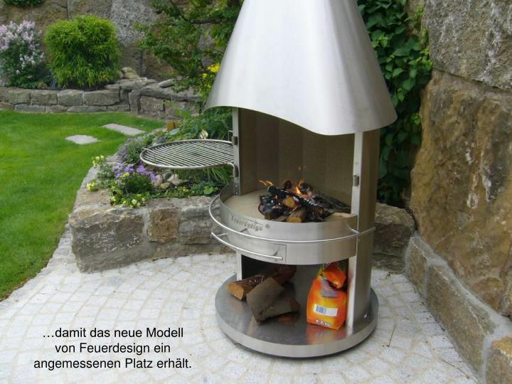 …damit das neue Modell von Feuerdesign ein angemessenen Platz erhält.