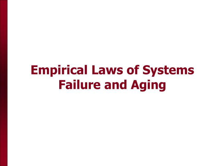 Empirical Laws of Systems Failure and Aging