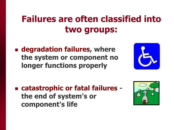 Failures are often classified into two groups: