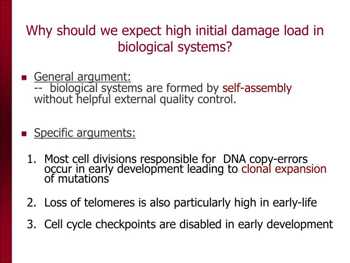 Why should we expect high initial damage load in biological systems?