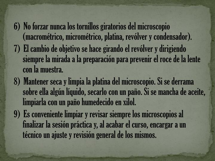 6)  No forzar nunca los tornillos giratorios del microscopio (