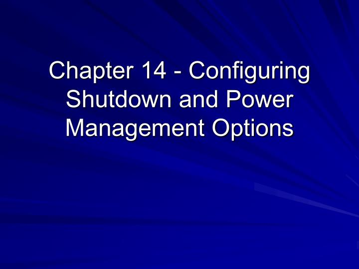 Chapter 14 configuring shutdown and power management options