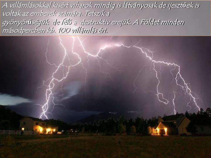 A villámlásokkal kisért viharok mindig is látványosak de ijesztőek is voltak az emberek számára. Tetszik a