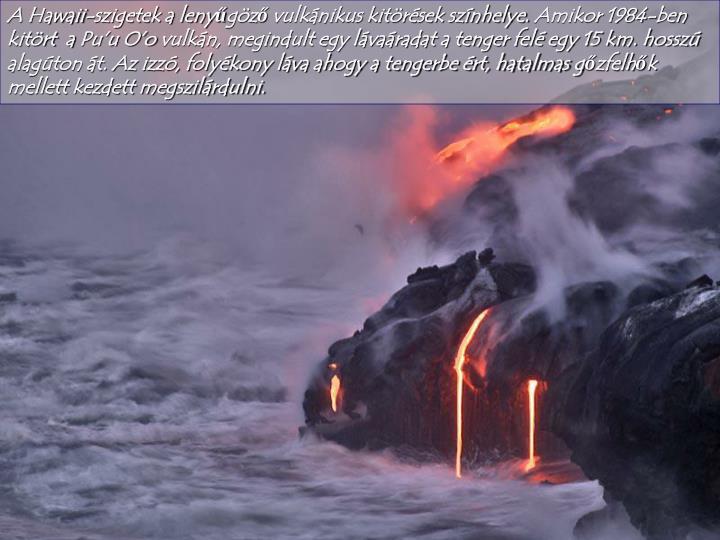 A Hawaii-szigetek a lenyűgöző vulkánikus kitörések színhelye.
