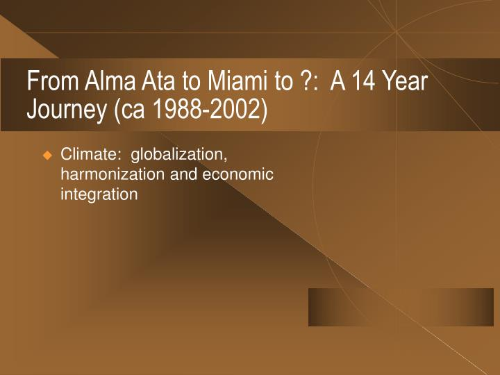 From Alma Ata to Miami to ?:  A 14 Year Journey (ca 1988-2002)