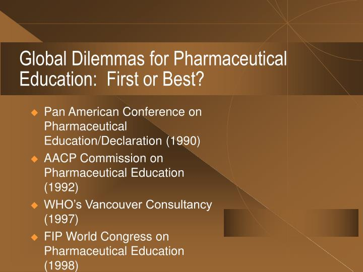 Global Dilemmas for Pharmaceutical Education:  First or Best?