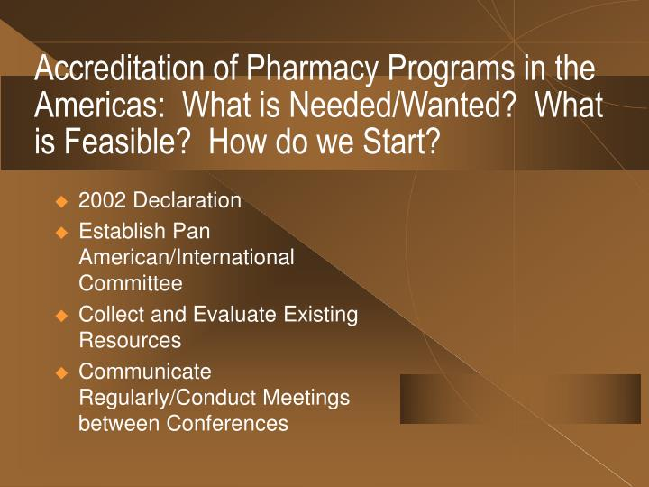 Accreditation of Pharmacy Programs in the Americas:  What is Needed/Wanted?  What is Feasible?  How do we Start?