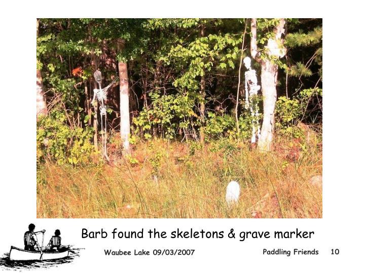 Barb found the skeletons & grave marker