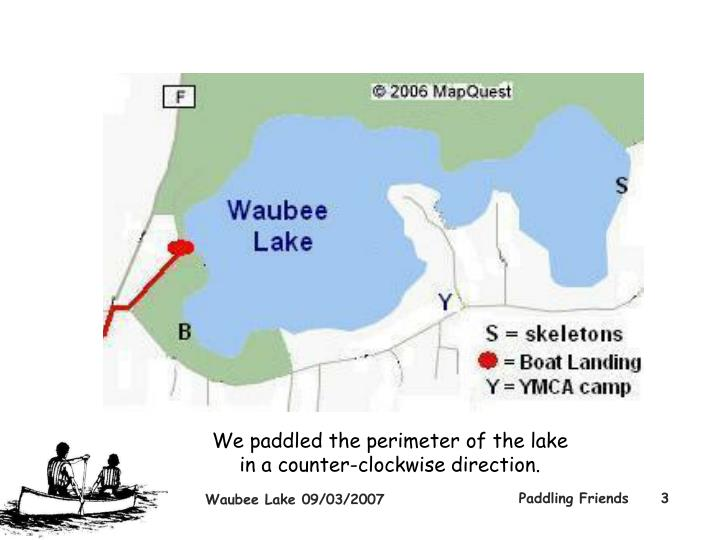 We paddled the perimeter of the lake in a counter clockwise direction