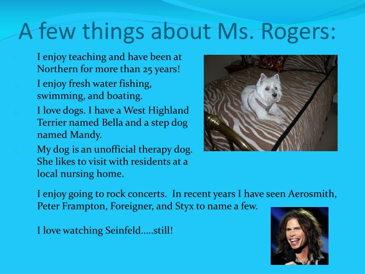 A few things about Ms. Rogers: