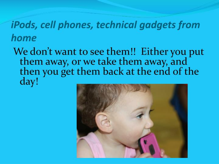 iPods, cell phones, technical gadgets from home