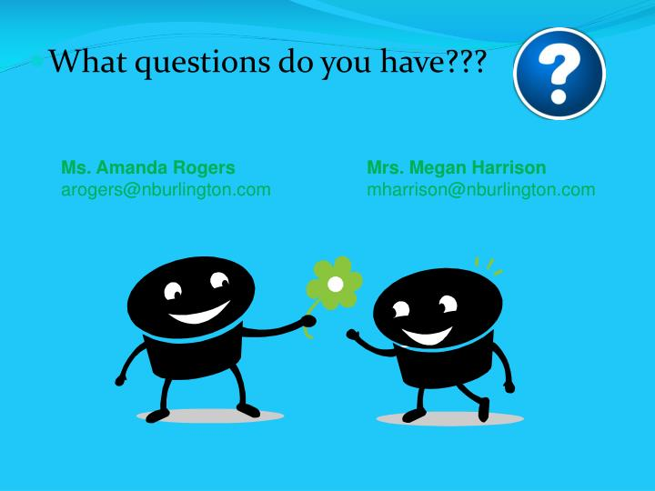 What questions do you have???