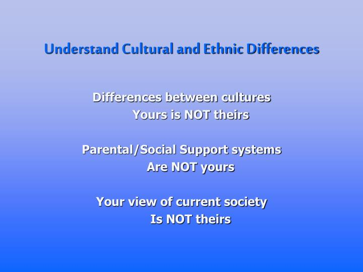 Understand Cultural and Ethnic Differences