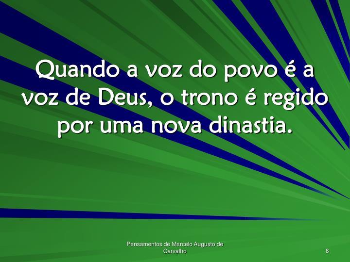 Quando a voz do povo é a voz de Deus, o trono é regido por uma nova dinastia.