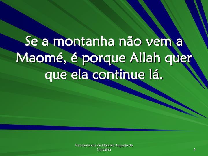 Se a montanha não vem a Maomé, é porque Allah quer que ela continue lá.