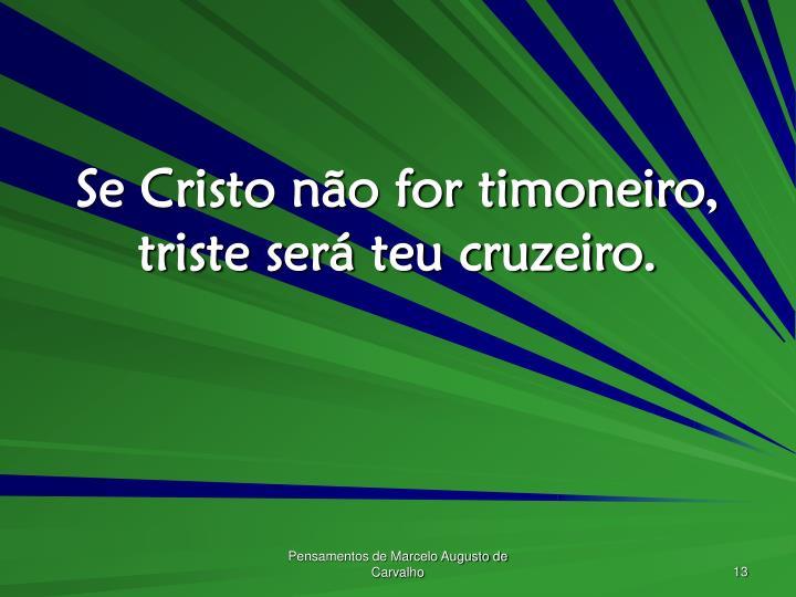 Se Cristo não for timoneiro, triste será teu cruzeiro.
