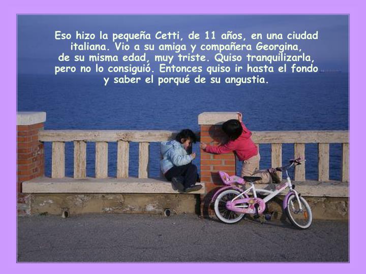Eso hizo la pequeña Cetti, de 11 años, en una ciudad italiana. Vio a su amiga y compañera Georgina,