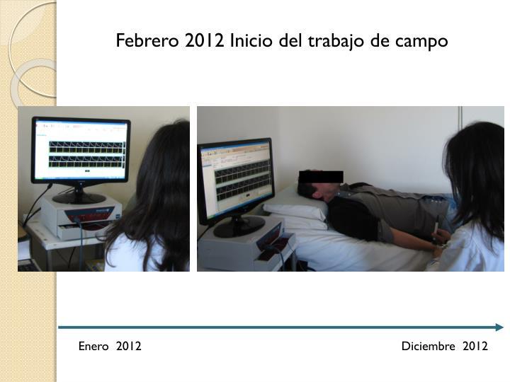Febrero 2012 Inicio del trabajo de campo