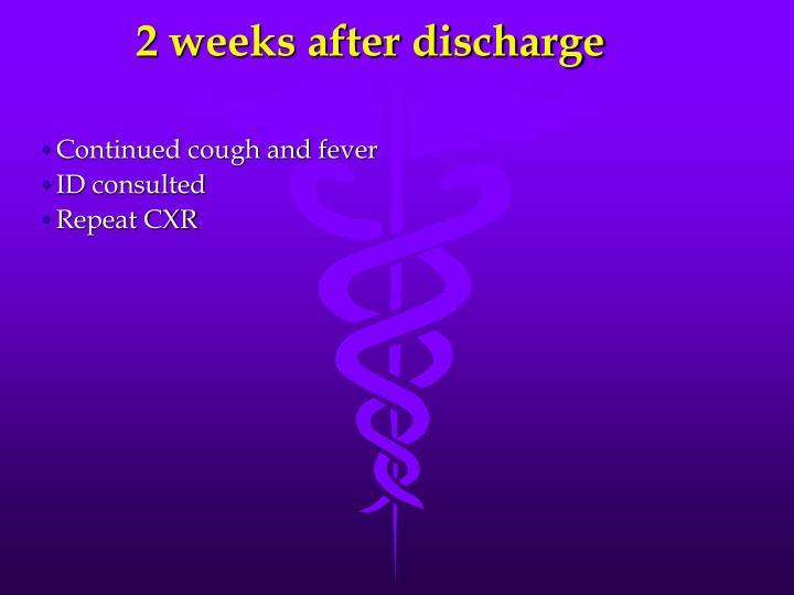 2 weeks after discharge