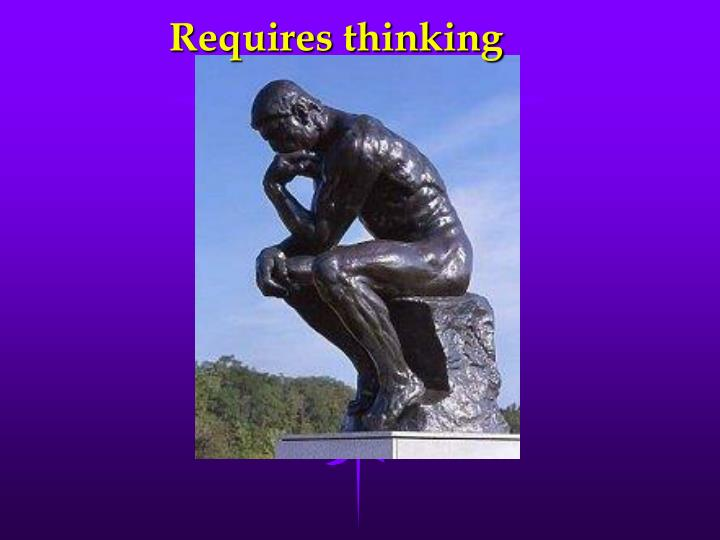 Requires thinking