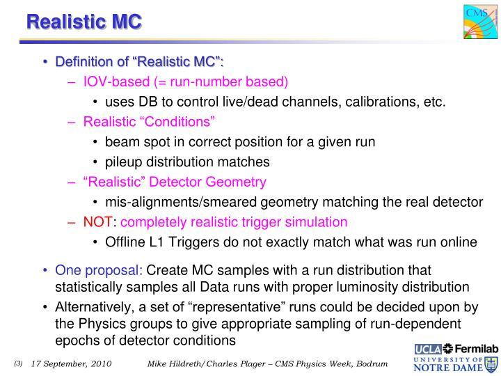 Realistic MC