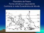 planisf rio de peters forma cil ndrica e equivalente confronto vis o euroc ntrica do mundo
