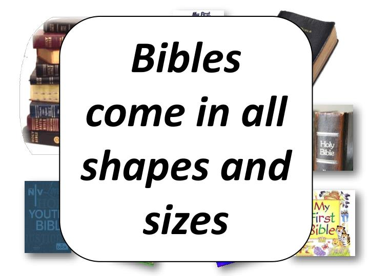Bibles come in all shapes and sizes