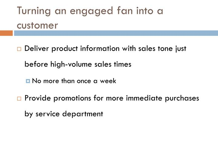 Turning an engaged fan into a customer