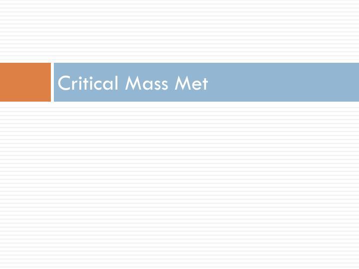 Critical Mass Met