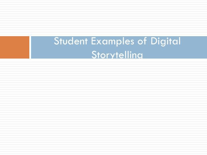 Student Examples of Digital Storytelling