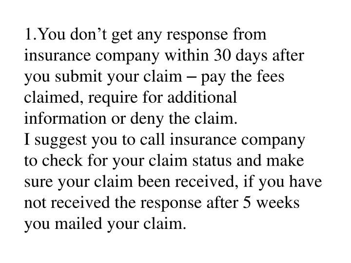 You don't get any response from insurance company within 30 days after you submit your claim