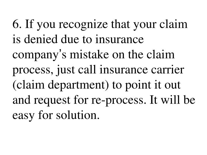 6. If you recognize that your claim is denied due to insurance company