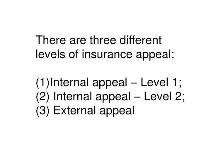 There are three different levels of insurance appeal: