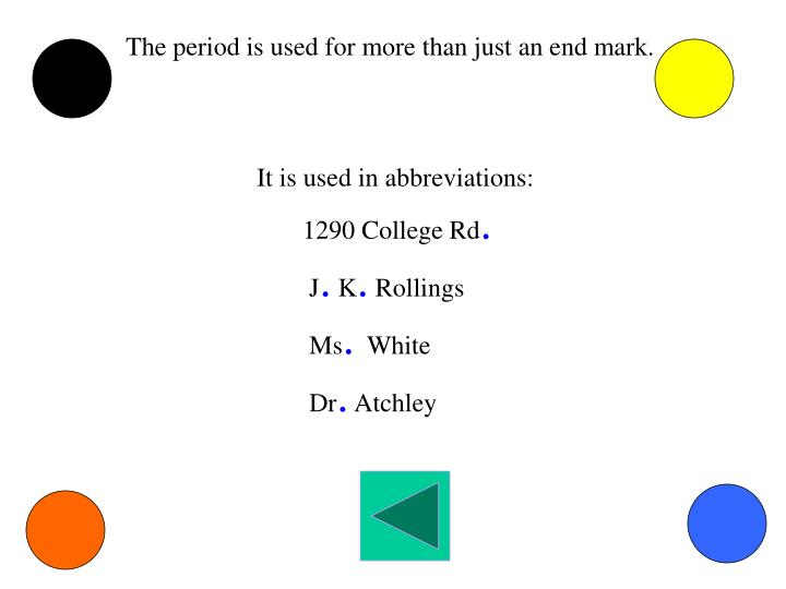 The period is used for more than just an end mark.