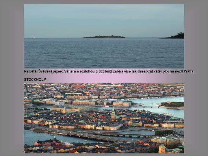 Největší Švédské jezero Vänern srozlohou 5585 km2 zabírá více jak desetkrát větší plochu nežli Praha