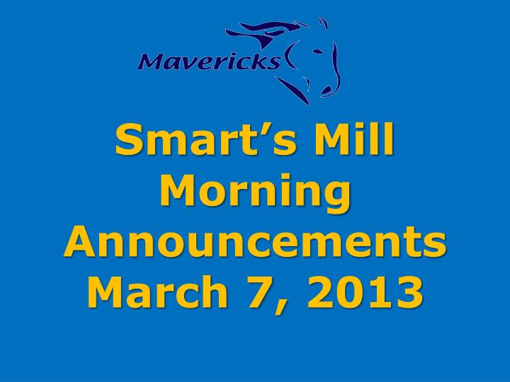 smart s mill morning announcements march 7 2013 n.