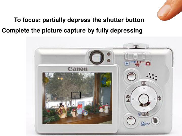 To focus: partially depress the shutter button