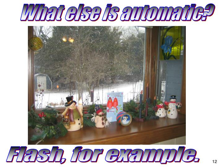 What else is automatic?