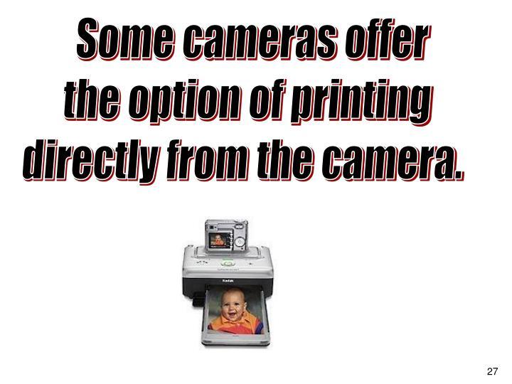 Some cameras offer