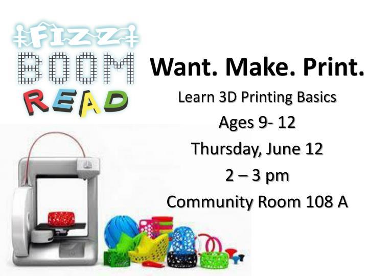Want. Make. Print.