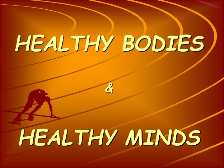 Healthy bodies healthy minds